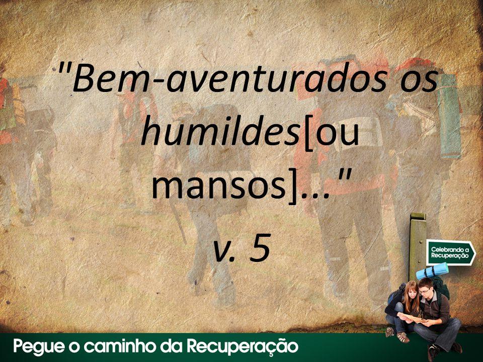 Bem-aventurados os humildes[ou mansos]... v. 5